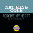 Forgive My Heart (Live On The Ed Sullivan Show, October 23, 1955)/Nat King Cole