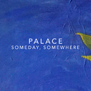 Someday, Somewhere/Palace