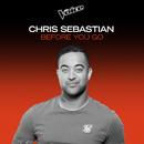 Before You Go (The Voice Australia 2020 Performance / Live)/Chris Sebastian