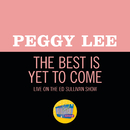 The Best Is Yet To Come (Live On The Ed Sullivan Show, December 9, 1962)/Peggy Lee