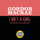 I Met A Girl (Live On The Ed Sullivan Show, October 11, 1959)/Gordon MacRae