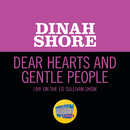 Dear Hearts And Gentle People ([Live On The Ed Sullivan Show, January 29, 1950])/Dinah Shore