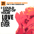 I Could Sing Of Your Love Forever: 25 Modern Worship Songs For A New Generation/Various Artists