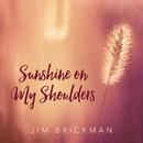 Sunshine On My Shoulders/Jim Brickman