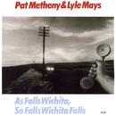 As Falls Wichita, So Falls Wichita Falls/Pat Metheny, Lyle Mays