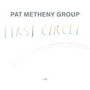 First Circle/Pat Metheny Group