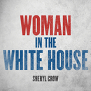 Woman In The White House (2020 Version)/Sheryl Crow