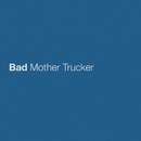 Bad Mother Trucker/Eric Church