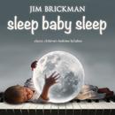 Sleep Baby Sleep: Classic Children's Bedtime Lullabies/Jim Brickman