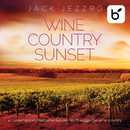 Wine Country Sunset: A Contemporary Instrumental Journey Through The Wine Country/Jack Jezzro
