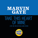 Take This Heart Of Mine (Live On The Ed Sullivan Show, June 19, 1966)/Marvin Gaye