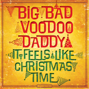It Feels Like Christmas Time (Bonus Edition)/Big Bad Voodoo Daddy