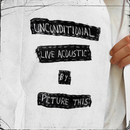 Unconditional (Live Acoustic)/Picture This