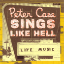Sings Like Hell/Peter Case