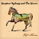 Gift Horse/Stephen Kellogg and The Sixers