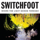Where The Light Shines Through (Deluxe Edition)/Switchfoot