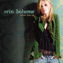 What Love Is/Erin Boheme