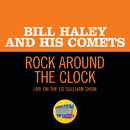 Rock Around The Clock (Live On The Ed Sullivan Show, August 7, 1955)/Bill Haley & His Comets