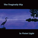 In Violet Light/The Tragically Hip