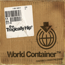 World Container/The Tragically Hip