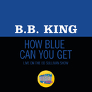 How Blue Can You Get? (Live On The Ed Sullivan Show, October 18, 1970)/B.B. King