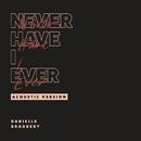Never Have I Ever (Acoustic Version)/Danielle Bradbery