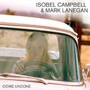 Come Undone/Isobel Campbell, Mark Lanegan