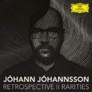 Retrospective II - Rarities/Jóhann Jóhannsson