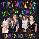 Reaching Forward (Adrian Lux Remix)/Those Dancing Days