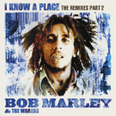 I Know A Place: The Remixes (Pt. 2)/Bob Marley