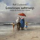 Gemeinsam unterwegs - Lieder im Herbst des Lebens/Rolf Zuckowski