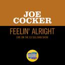 Feelin' Alright (Live On The Ed Sullivan Show, April 27, 1969)/Joe Cocker