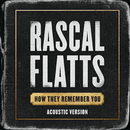 How They Remember You (Acoustic Version)/Rascal Flatts
