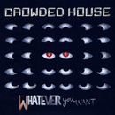 Whatever You Want/Crowded House
