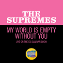 My World Is Empty Without You (Live On The Ed Sullivan Show, February 20, 1966)/The Supremes