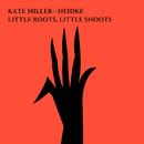 Little Roots, Little Shoots/Kate Miller-Heidke
