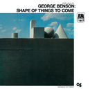 The Shape Of Things To Come/George Benson
