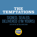 Signed, Sealed, Delivered (I'm Yours) (Live On The Ed Sullivan Show, January 31, 1971)/The Temptations