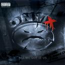 All We Got Iz Us/Onyx