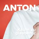 Kaum zu glauben 2/Anton