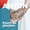 Kaum zu glauben/Anton
