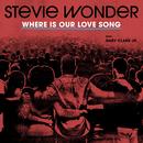 Where Is Our Love Song (feat. Gary Clark Jr.)/Stevie Wonder