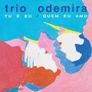 Tu E Eu / Quem Eu Amo/Trio Odemira