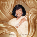 I Owe It All To You/Shirley Bassey