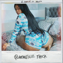 Quarantine Thick (feat. Mulatto)/2 Chainz