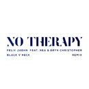 No Therapy (Black V Neck Remix) (feat. Nea, Bryn Christopher)/Felix Jaehn