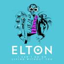 I Can't Go On Living Without You (Single Mix)/ELTON JOHN