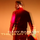 This Is My Time/Gary Barlow
