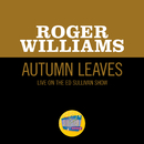 Autumn Leaves (Live On The Ed Sullivan Show, January 1, 1956)/Roger Williams
