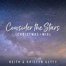 Consider The Stars (Christmas Mix)/Keith & Kristyn Getty